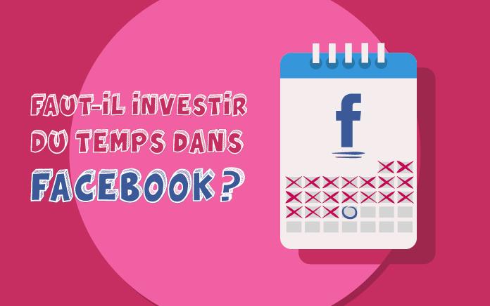 Dois-tu investir ton temps dans Facebook ?